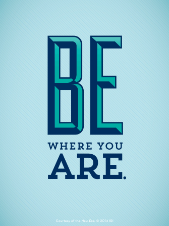 "A solid light blue background with bold letters in different shades of blue: ""Be where you are."""