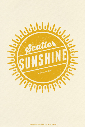 "A cream-colored background with an orange sun and a quote in the center from Hymns, no. 230: ""Scatter sunshine."""