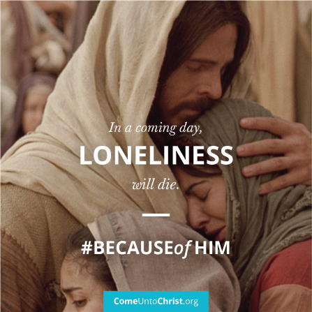 "An image of Christ hugging a young woman coupled with the text: ""In a coming day, loneliness will die."""