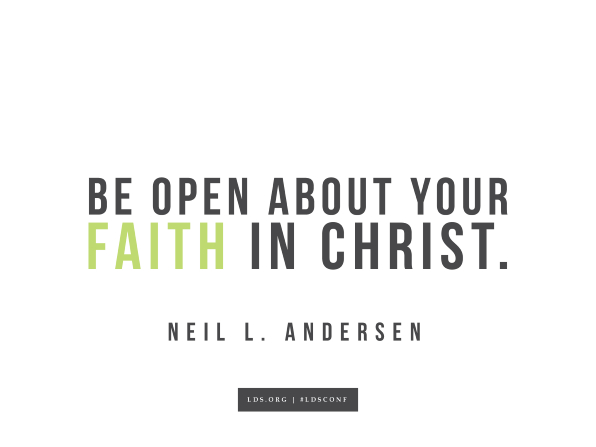 "Meme with a quote from Neil L. Andersen reading ""Be open about your faith in Christ."""