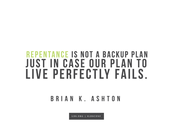 "Meme with a quote from Brian K. Ashton reading ""Repentance is not a backup plan just in case our plan to live perfectly fails."""
