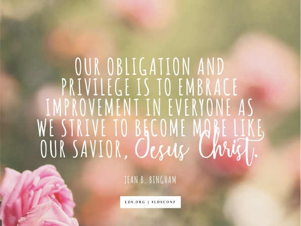 "An image of pink blossoms overlaid with a quote by Sister Jean B. Bingham: ""Our obligation and privilege is to embrace improvement in everyone as we strive to become more like our Savior, Jesus Christ."""