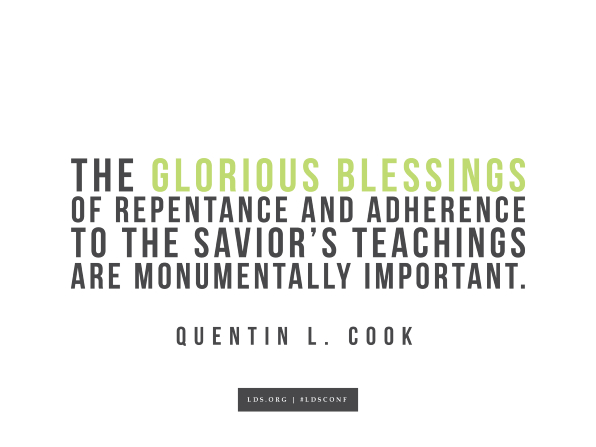 "Meme with a quote from Quentin L. Cook reading ""The glorious blessings of repentance and adherence to the Savior's teachings are monumentally important."""