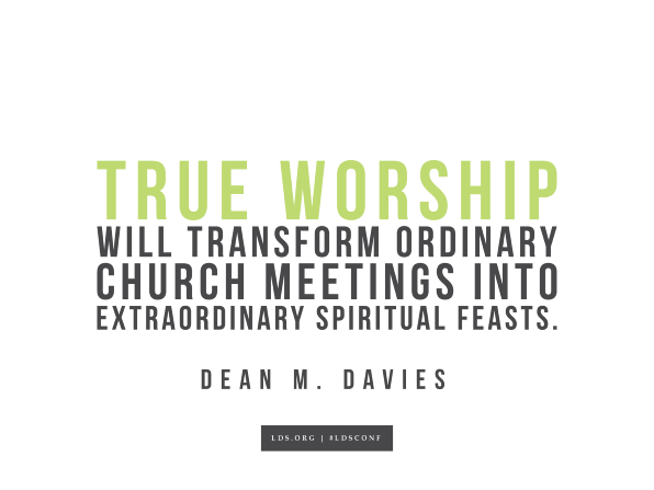 "Meme with a quote from Dean M. Davies reading ""True worship will transform ordinary church meetings into extraordinary spiritual feasts."""