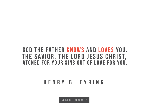 "Meme with a quote from Henry B. Eyring reading ""God the Father knows and loves you. The Savior, the Lord Jesus Christ, atoned for your sins out of love for you."""
