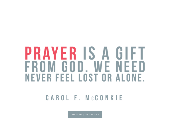 "Meme with a quote from Carol F. McConkie reading ""Prayer is a gift from God. We need never feel lost or alone."""