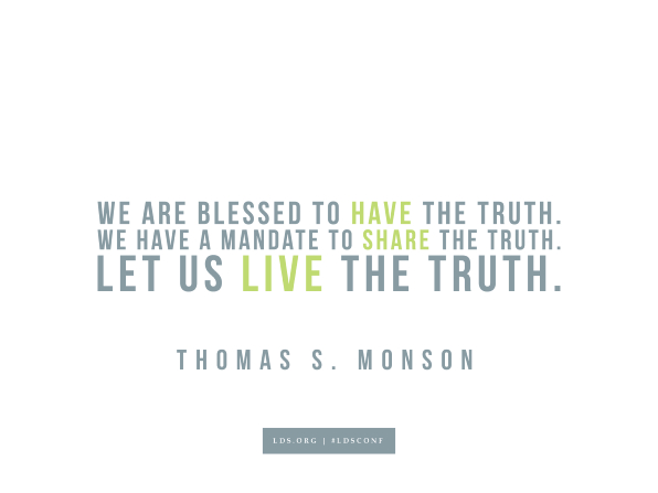 "Meme with a quote from Thomas S. Monson reading ""We are blessed to have the truth. We have a mandate to share the truth. Let us live the truth."""