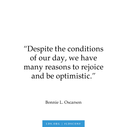 "A text graphic of a quote by Sister Bonnie L. Oscarson: ""Despite the conditions of our day, we have many reasons to rejoice and be optimistic."""
