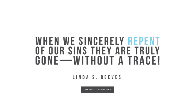 "Meme with a quote from Linda S. Reeves reading ""When we sincerely repent of our sins they are truly gone—without a trace!"""
