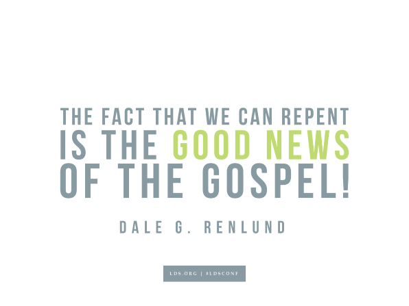 "Meme with a quote from Dale G. Renlund reading ""The fact that we can repent is the good news of the gospel!"""