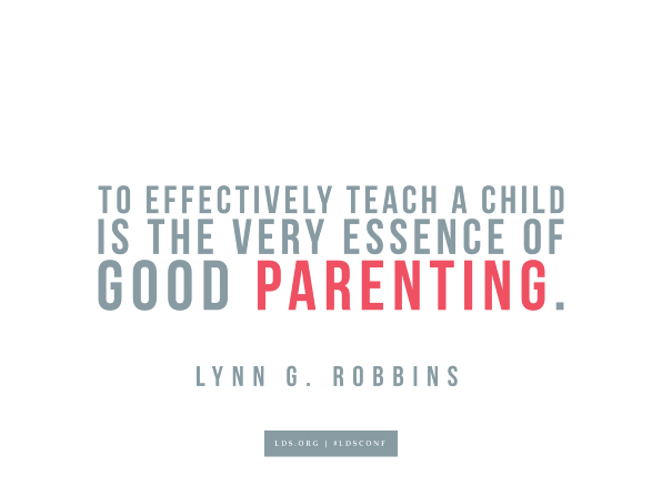 "Meme with a quote from Lynn G. Robbins reading ""To effectively teach a child is the very essence of good parenting."""