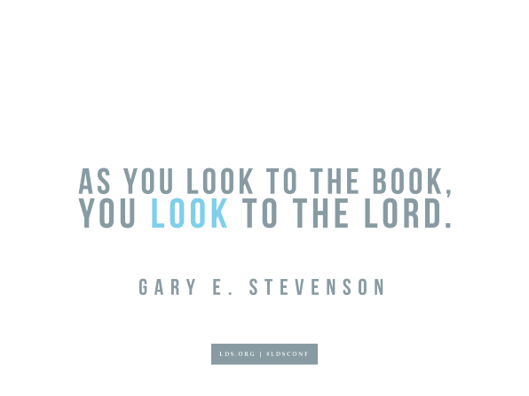 "Meme with a quote from Gary E. Stevenson reading ""As you look to the book, you look to the Lord."""