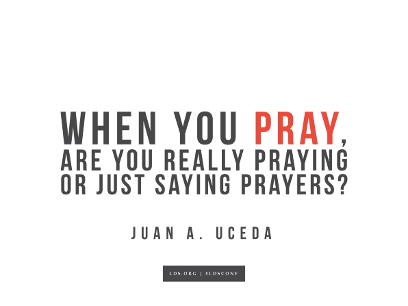"Meme with a quote from Juan A. Uceda reading ""When you pray, are you really praying or just saying prayers?"""
