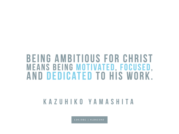 "Meme with a quote from Kazuhiko Yamashita reading ""Being ambitious for Christ means being motivated, focused, and dedicated to His work."""