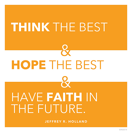 "A simple orange and white graphic with a quote by Elder Jeffrey R. Holland: ""Think the best … and have faith in the future."""