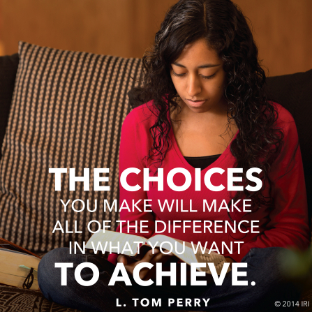 "An image of a young woman reading the scriptures, coupled with a quote by Elder L. Tom Perry: ""The choices you make will make all of the difference."""