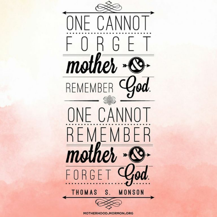 "A pink watercolor wash combined with a quote by Thomas S. Monson, ""One cannot forget mother and remember God."""