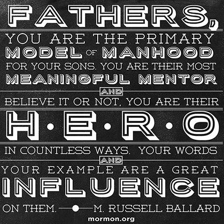 "A black background with a quote by Elder M. Russell Ballard in white bold letters: ""Fathers, you are the primary model of manhood for your sons."""