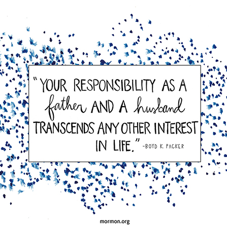 "A blue and white speckled graphic combined with a quote by President Boyd K. Packer: ""Your responsibility as a father and a husband transcends any other interest."""