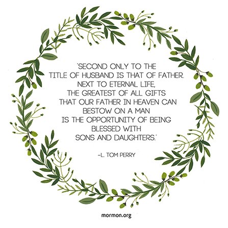 "A graphic of a wreath of green leaves, paired with a quote by Elder L. Tom Perry: ""Second only to the title of husband is that of father."""