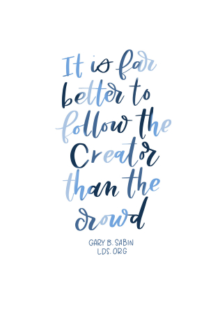 "The quote ""It is better to follow the Creator than the crowd"" in watercolor-style text."