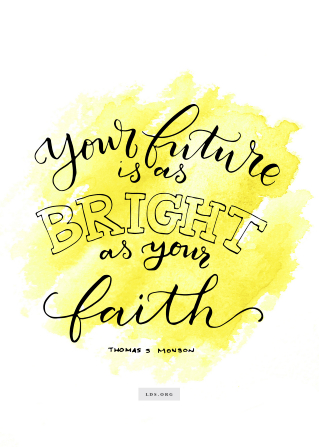 "Watercolor painting of a quote from Thomas S. Monson reading ""Your future is a bright as your faith.""  English language."