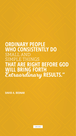 """A vertical text quote by David A. Bednar reading """"Ordinary people who consistently do small and simple things that are right before god will bring forth extraordinary results"""" on an orange background inlaid with offset colored diamonds."""