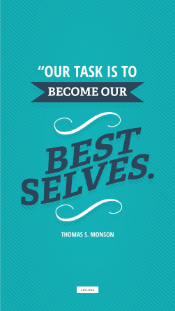 "A vertical text quote by Thomas S. Monson reading ""Our task is to become our best selves"" on a aqua blue background textured with stripes."