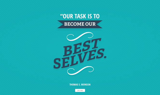 "A horizontal text quote by Thomas S. Monson reading ""Our task is to become our best selves"" on a aqua blue background textured with stripes."
