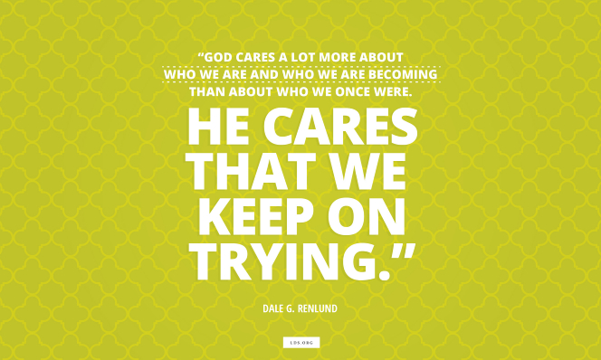 "A horizontal text quote by Dale G. Renlund reading ""God cares a lot more about who we are and who we are becoming than about who we once were. He cares that we keep on trying"" on a bright green background with a repeating pattern."