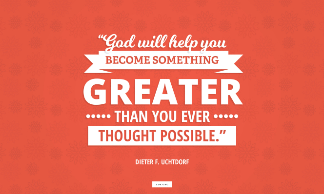 "A horizontal text quote by Dieter F. Uchtdorf reading ""God will help you become something greater than you ever thought possible"" on a red background."