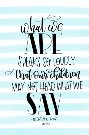 "Text quote by Quentin L. Cook reading ""What we are speaks so loudly that our children may not hear what we say"" on a blue and white striped background."