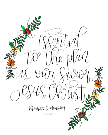 "Text quote by Thomas S. Monson reading ""Essential to the plan is our Savior Jesus Christ"" framed by illustrated flowers."