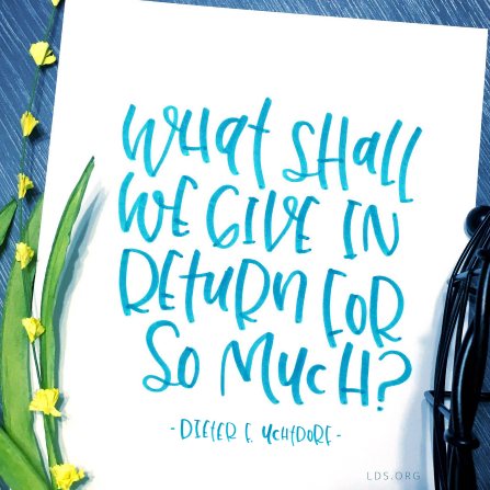 "Text quote by Dieter F. Uchtdorf reading ""What shall we give in return for so much?"" on a marker illustration of a piece of paper and plants."