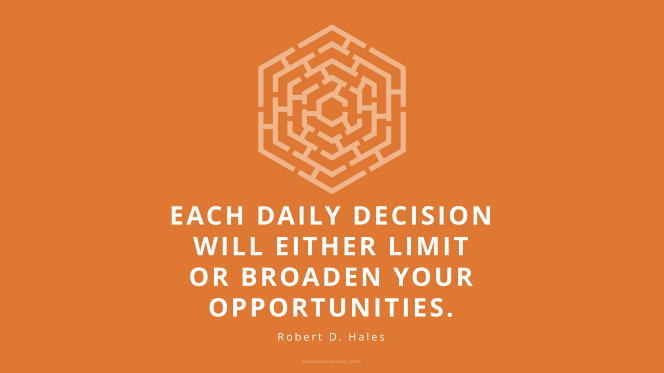 "A graphic of a hexagonal maze against an orange background with a quote by Elder Robert D. Hales: ""Each daily decision will either limit or broaden your opportunities."""