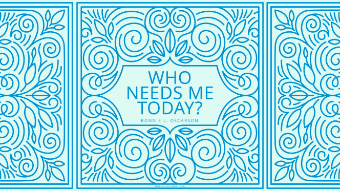 "A quote by Sister Bonnie L. Oscarson embellished with a swirling tile illustration: ""Who needs me today?"""