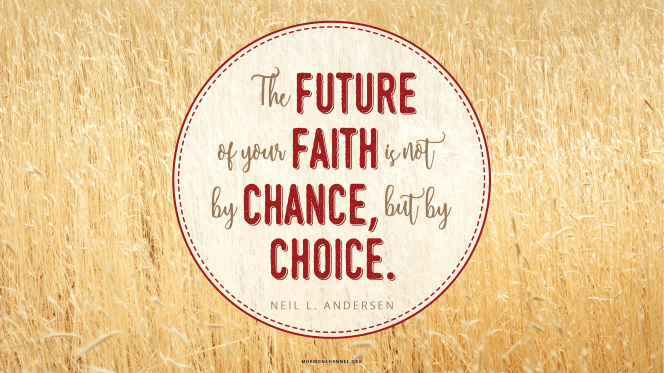"A field of grain with a quote by Elder Neil L. Andersen: ""The future of your faith is not by chance, but by choice."""