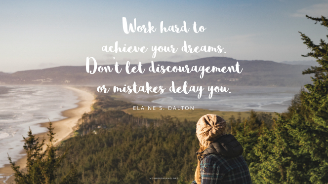 "A woman looking out over a beach, with a quote by Sister Elaine S. Dalton: ""Work hard to achieve your dreams. Don't let discouragement or mistakes delay you."""