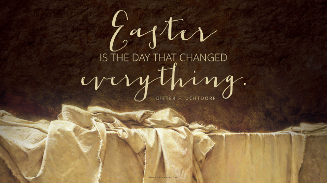 "A painting of Christ's abandoned burial cloth, with a quote by President Dieter F. Uchtdorf: ""[Easter] is the day that changed everything."""