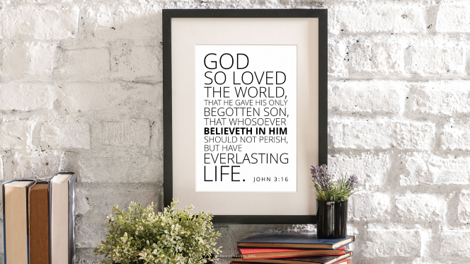 """A brick wall with a framed quote from John 3:16: """"God so loved the world, that he gave his only begotten Son, that whosoever believeth in him should not perish, but have everlasting life."""""""