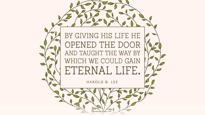 "An illustration of delicate, twining branches with a quote by President Harold B. Lee: ""By giving His life He opened the door … and taught the way by which we could gain eternal life."""