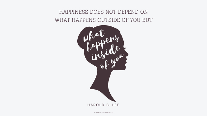 "An illustration of a woman's profile with a quote by President Harold B. Lee: ""Happiness does not depend on what happens outside of you but on what happens inside of you."""