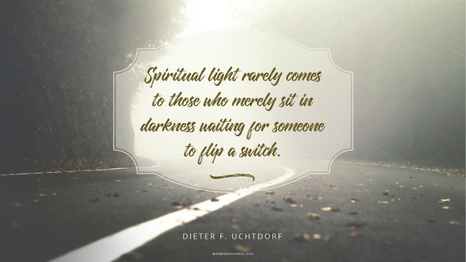 "A misty road with a quote by President Dieter F. Uchtdorf: ""Spiritual light rarely comes to those who merely sit in darkness waiting for someone to flip a switch."""