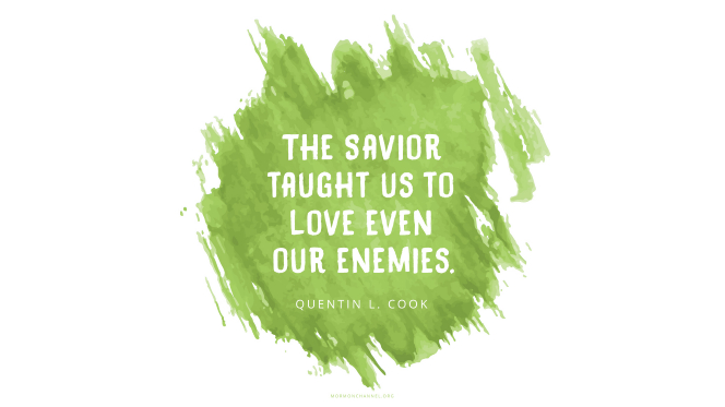 "A green watercolor wash with a quote by Elder Quentin L. Cook: ""The Savior taught us to love even our enemies."""