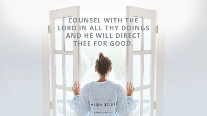 "A woman opening a set of French doors, with a quote from Alma 37:37: ""Counsel with the Lord in all thy doings, and he will direct thee for good."""