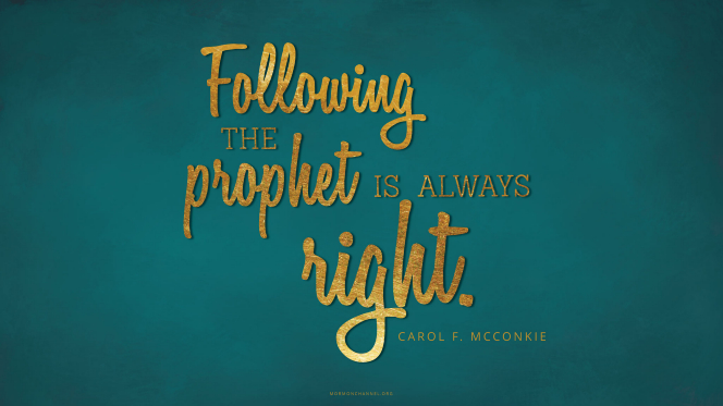 "A dark teal graphic with a quote by Sister Carol F. McConkie in gold foil: ""Following the prophet is always right."""