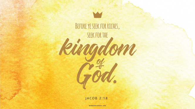 "A gold watercolor wash with text from Jacob 2:18: ""Before ye seek for riches, seek ye for the kingdom of God."""
