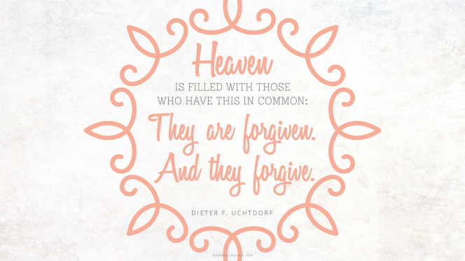 """A pink scrollwork frame with a quote by President Dieter F. Uchtdorf: """"Heaven is filled with those who have this in common: They are forgiven. And they forgive."""""""