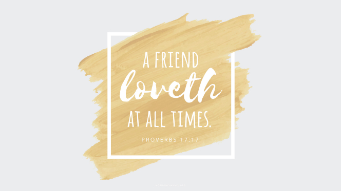 "A wash of gold paint with a quote from Proverbs 17:17: ""A friend loveth at all times."""
