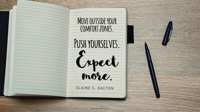 "An open notebook with a quote by Sister Elaine S. Dalton: ""Move outside your comfort zones. Push yourselves. Expect more."""